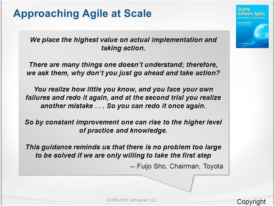 © Leffingwell, LLC. Copyright 2007 Dean Leffingwell Approaching Agile at Scale.
