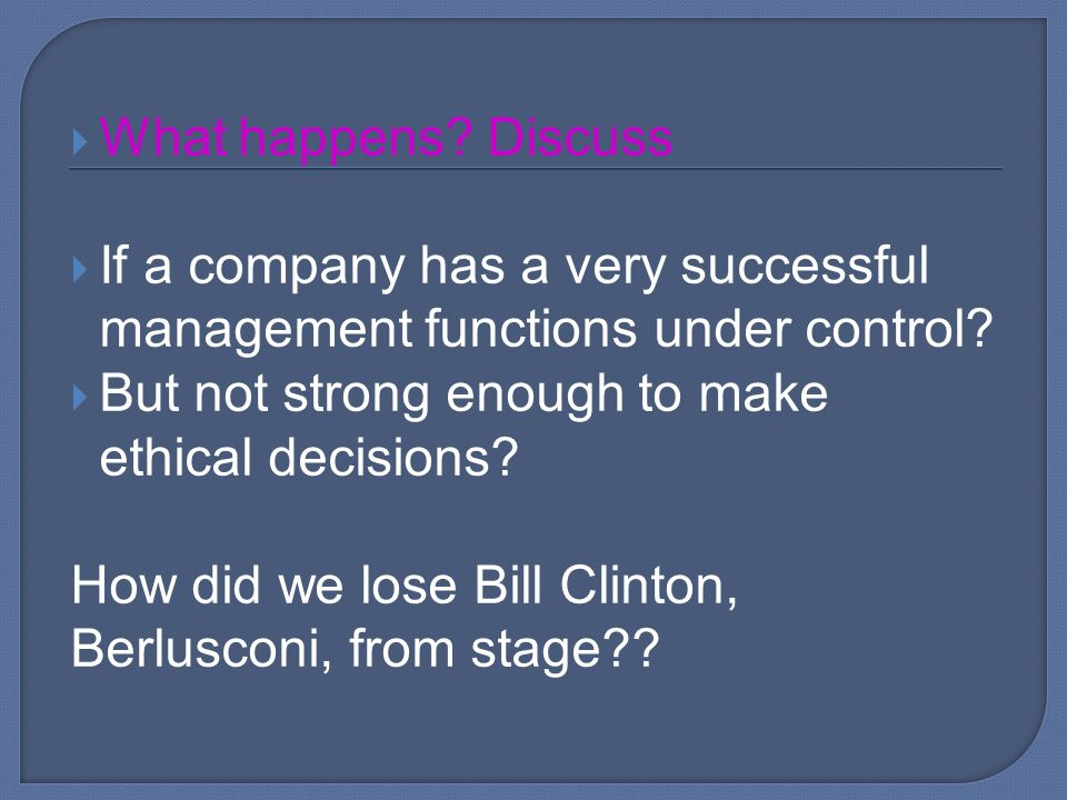  What happens. Discuss  If a company has a very successful management functions under control.