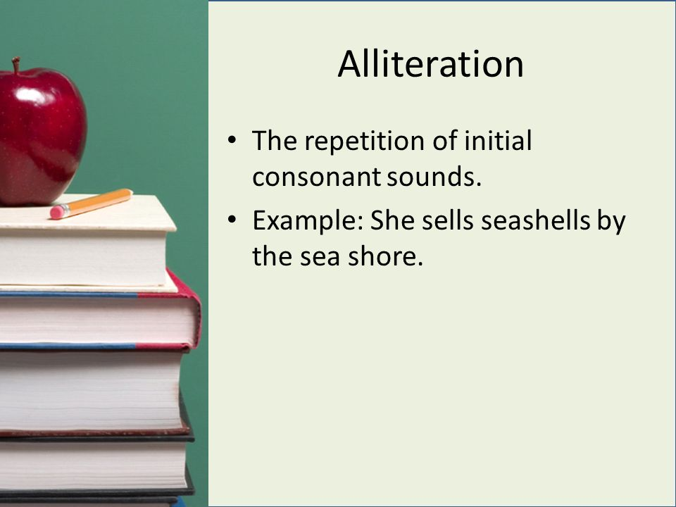 Alliteration The repetition of initial consonant sounds.
