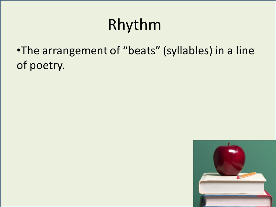 The arrangement of beats (syllables) in a line of poetry. Rhythm