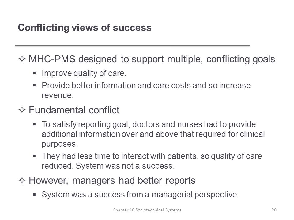 Conflicting views of success  MHC-PMS designed to support multiple, conflicting goals  Improve quality of care.
