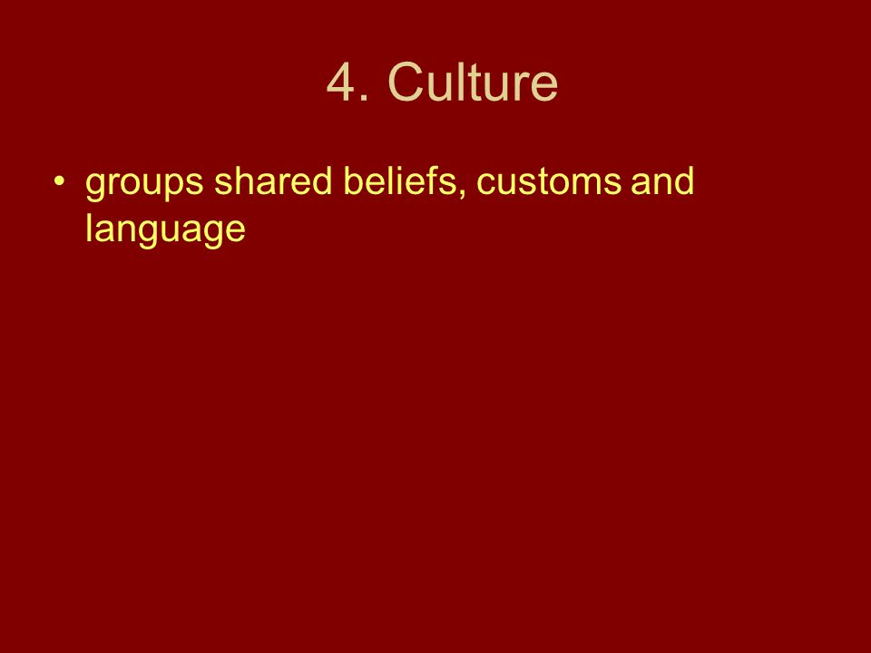 4. Culture groups shared beliefs, customs and language
