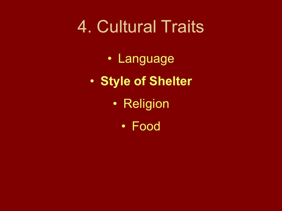 4. Cultural Traits Language Style of Shelter Religion Food