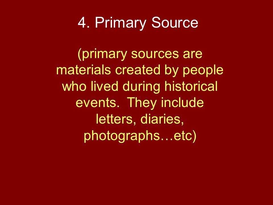 (primary sources are materials created by people who lived during historical events.