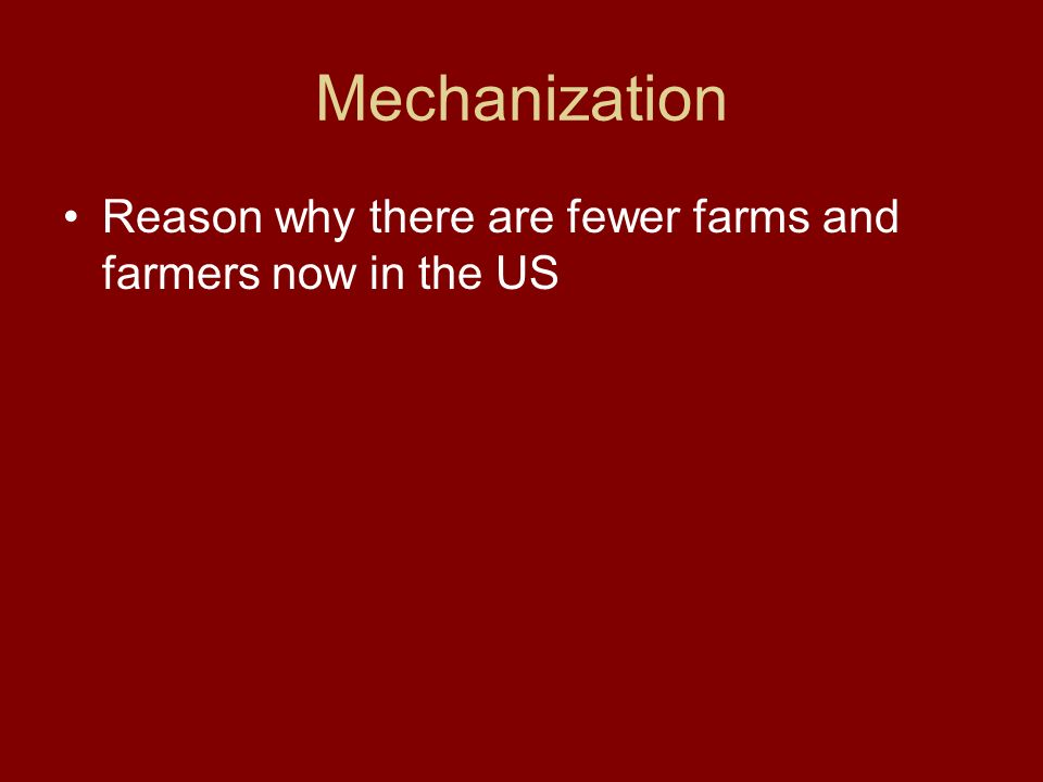 Mechanization Reason why there are fewer farms and farmers now in the US