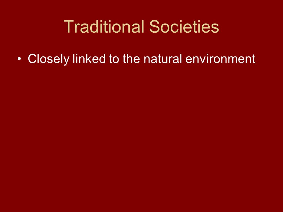 Traditional Societies Closely linked to the natural environment