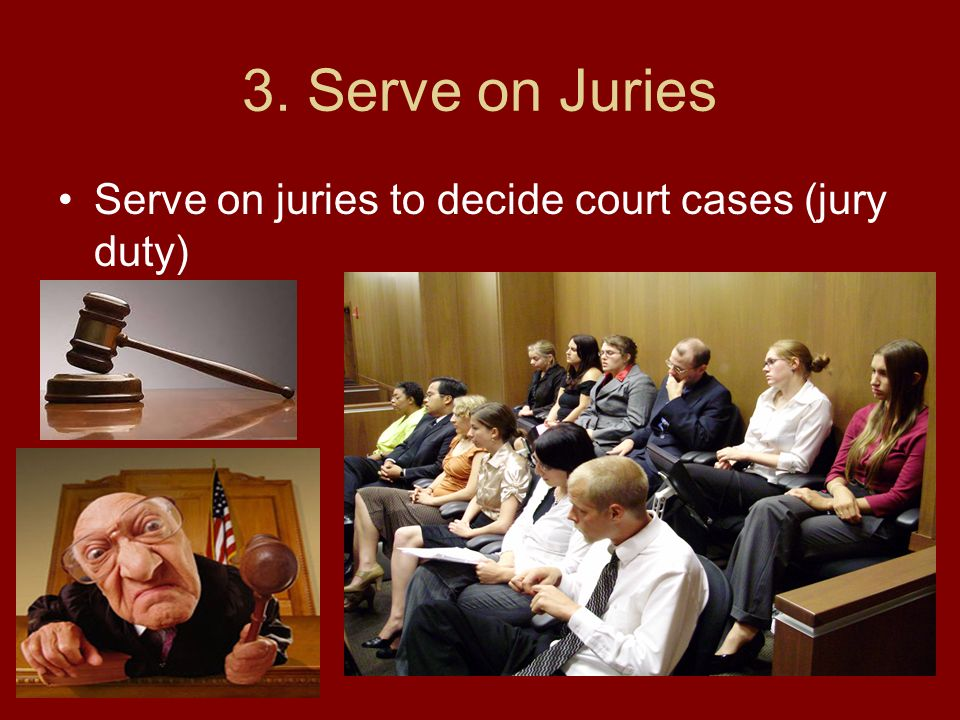 3. Serve on Juries Serve on juries to decide court cases (jury duty)