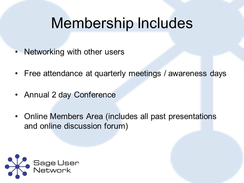 Membership Includes Networking with other users Free attendance at quarterly meetings / awareness days Annual 2 day Conference Online Members Area (includes all past presentations and online discussion forum)
