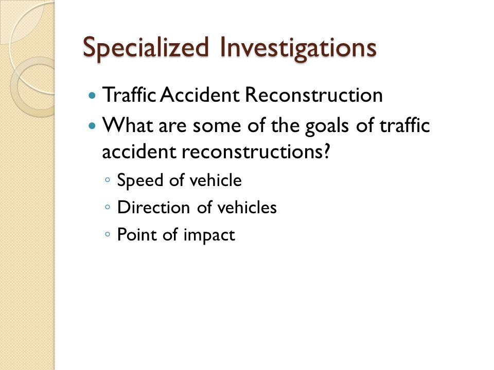 Specialized Investigations Traffic Accident Reconstruction What are ...