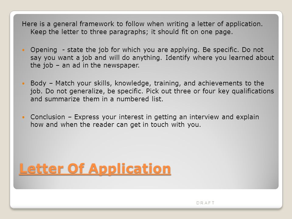 Letter Of Application Here is a general framework to follow when writing a letter of application.