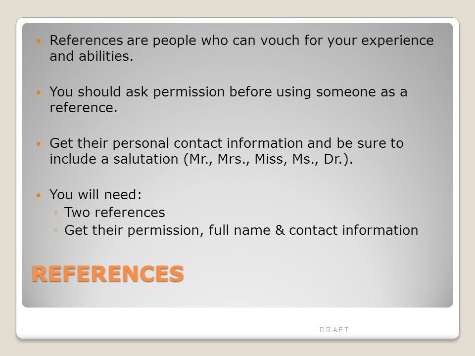 REFERENCES References are people who can vouch for your experience and abilities.