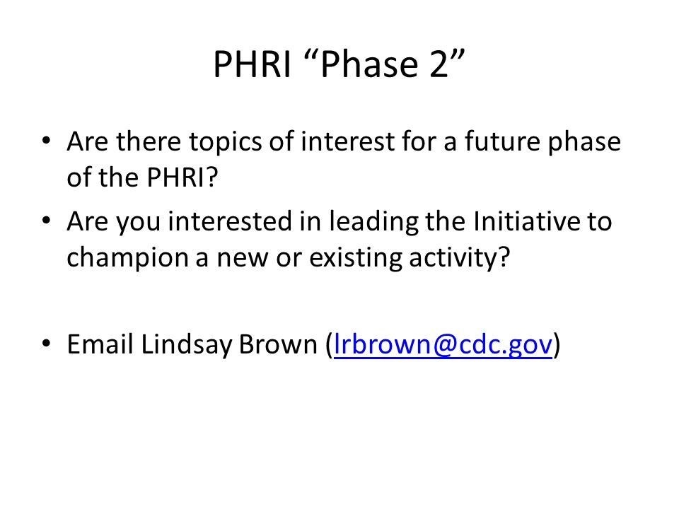 PHRI Phase 2 Are there topics of interest for a future phase of the PHRI.