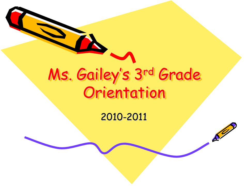 Ms. Gailey's 3 rd Grade Orientation