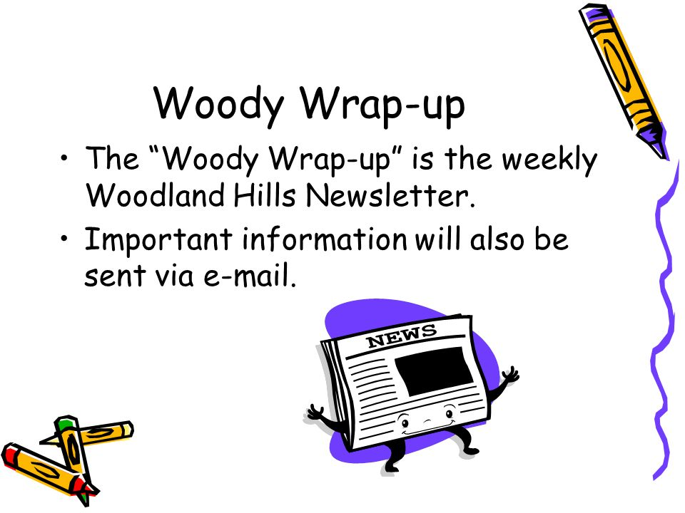 Woody Wrap-up The Woody Wrap-up is the weekly Woodland Hills Newsletter.