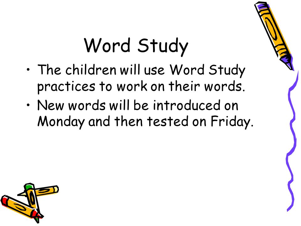 Word Study The children will use Word Study practices to work on their words.