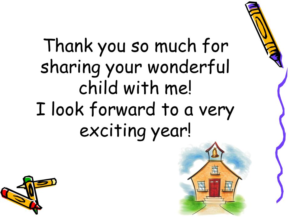 Thank you so much for sharing your wonderful child with me! I look forward to a very exciting year!