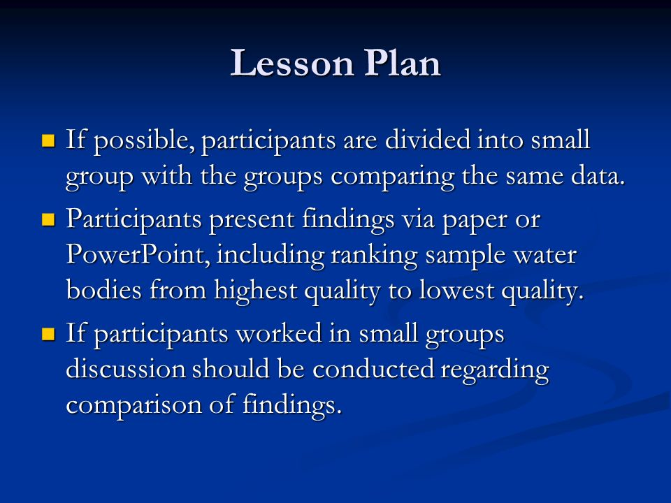 Lesson Plan If possible, participants are divided into small group with the groups comparing the same data.