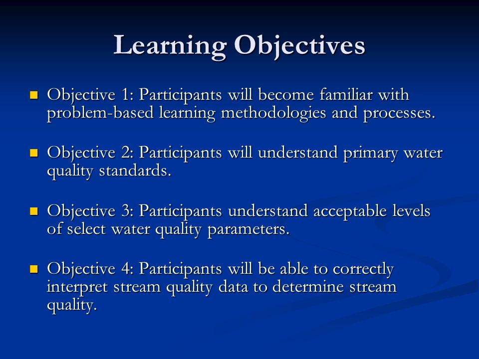 Learning Objectives Objective 1: Participants will become familiar with problem-based learning methodologies and processes.