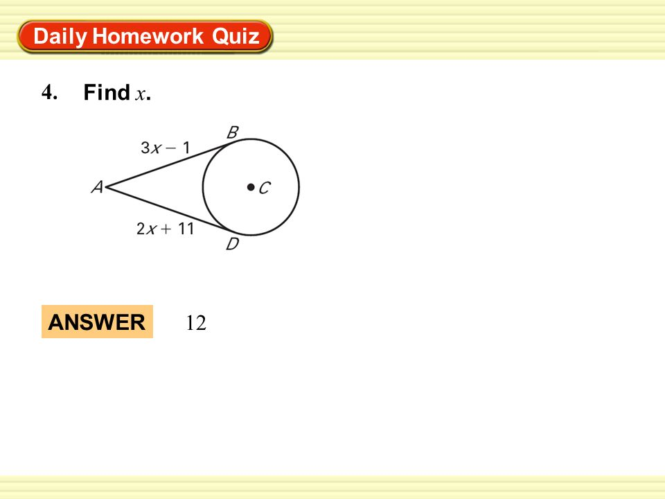 Warm-Up Exercises Daily Homework Quiz 4. Find x. ANSWER 12 ANSWER 12
