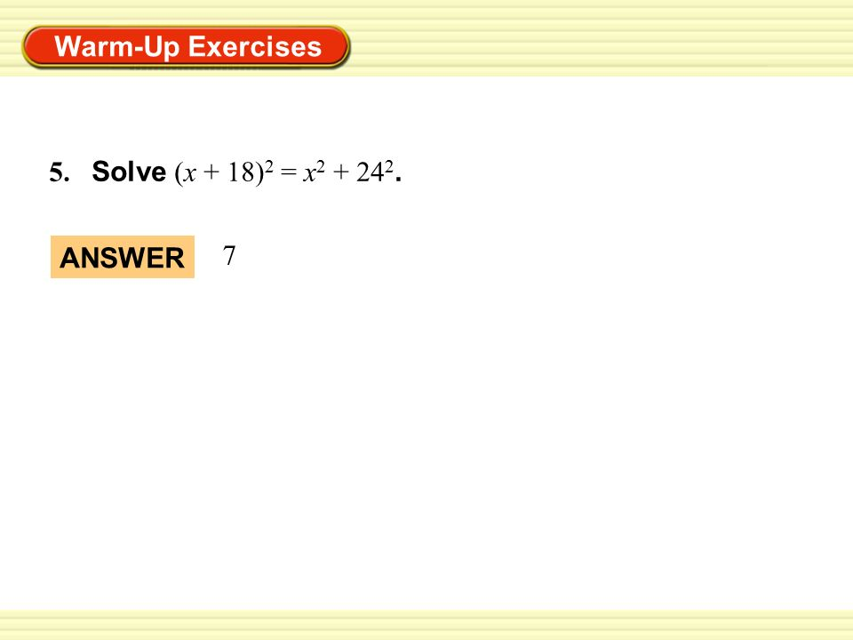 Warm-Up Exercises 5. Solve (x + 18) 2 = x ANSWER 7