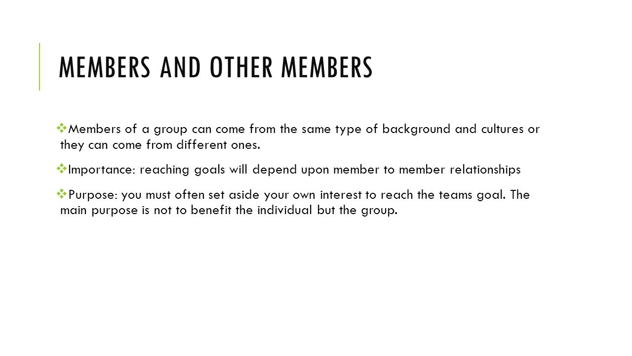 MEMBERS AND OTHER MEMBERS  Members of a group can come from the same type of background and cultures or they can come from different ones.