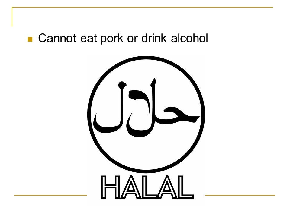 Cannot eat pork or drink alcohol