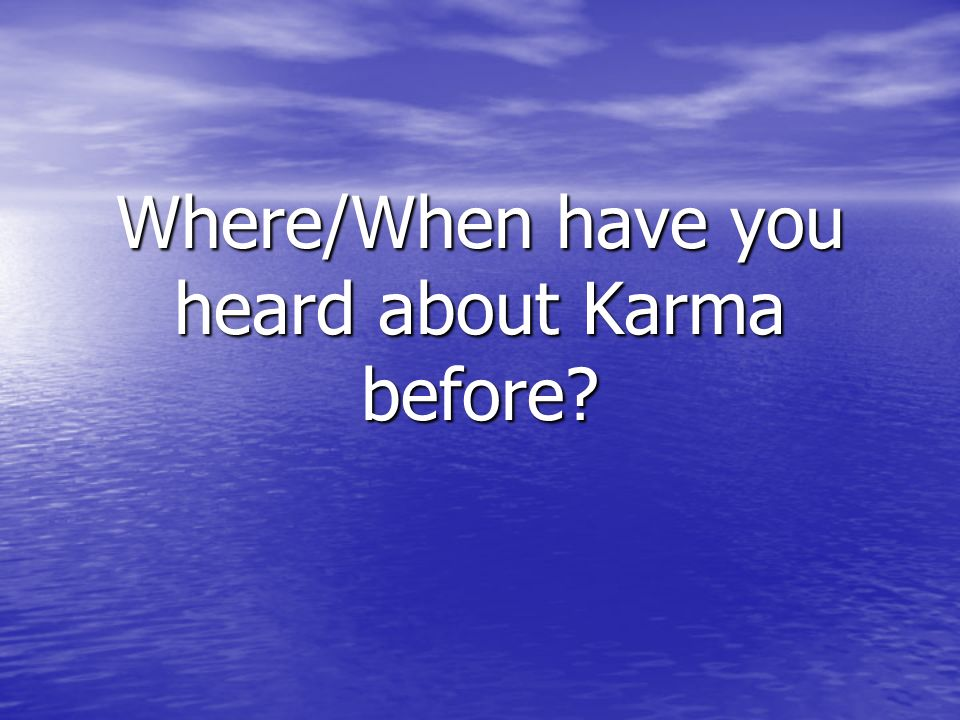 Where/When have you heard about Karma before