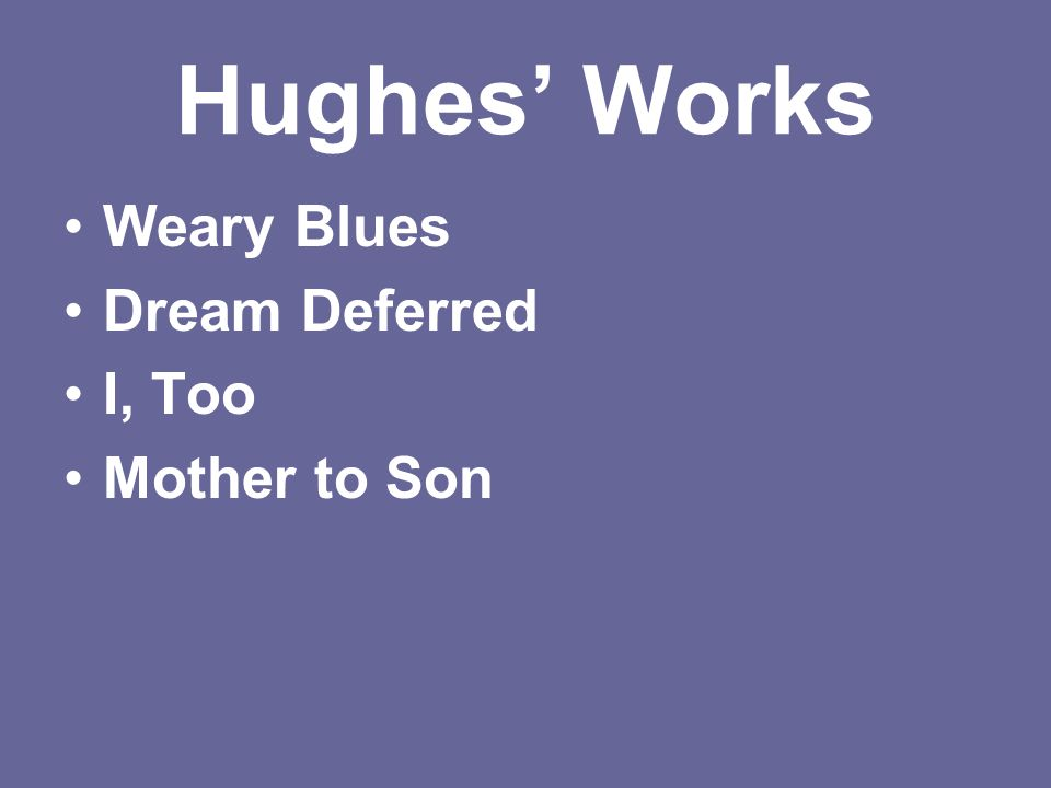 Hughes' Works Weary Blues Dream Deferred I, Too Mother to Son
