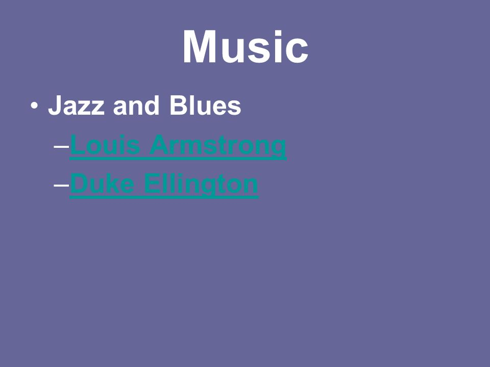 Music Jazz and Blues –Louis ArmstrongLouis Armstrong –Duke EllingtonDuke Ellington