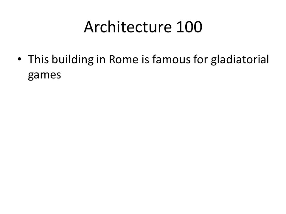 Architecture 100 This building in Rome is famous for gladiatorial games