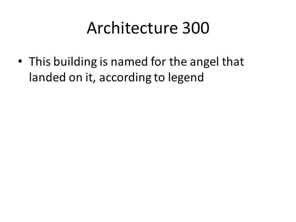 Architecture 300 This building is named for the angel that landed on it, according to legend