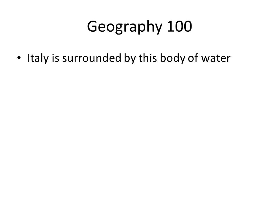 Geography 100 Italy is surrounded by this body of water