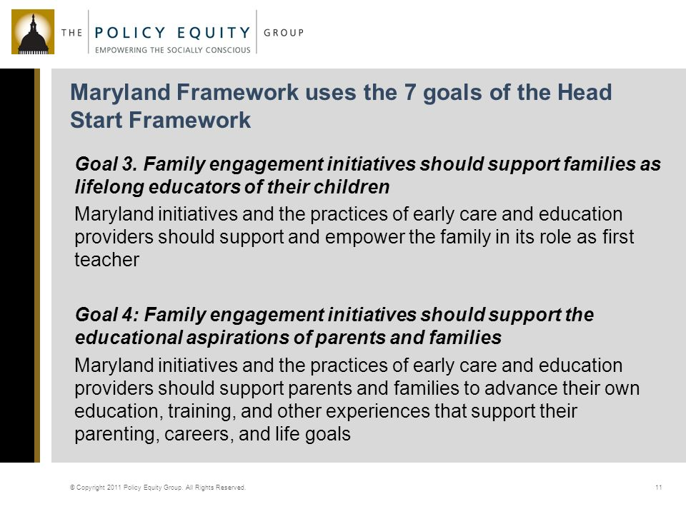 Maryland Framework uses the 7 goals of the Head Start Framework © Copyright 2011 Policy Equity Group.