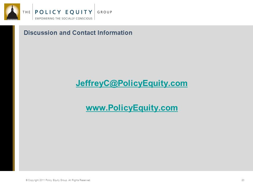 Discussion and Contact Information   © Copyright 2011 Policy Equity Group.