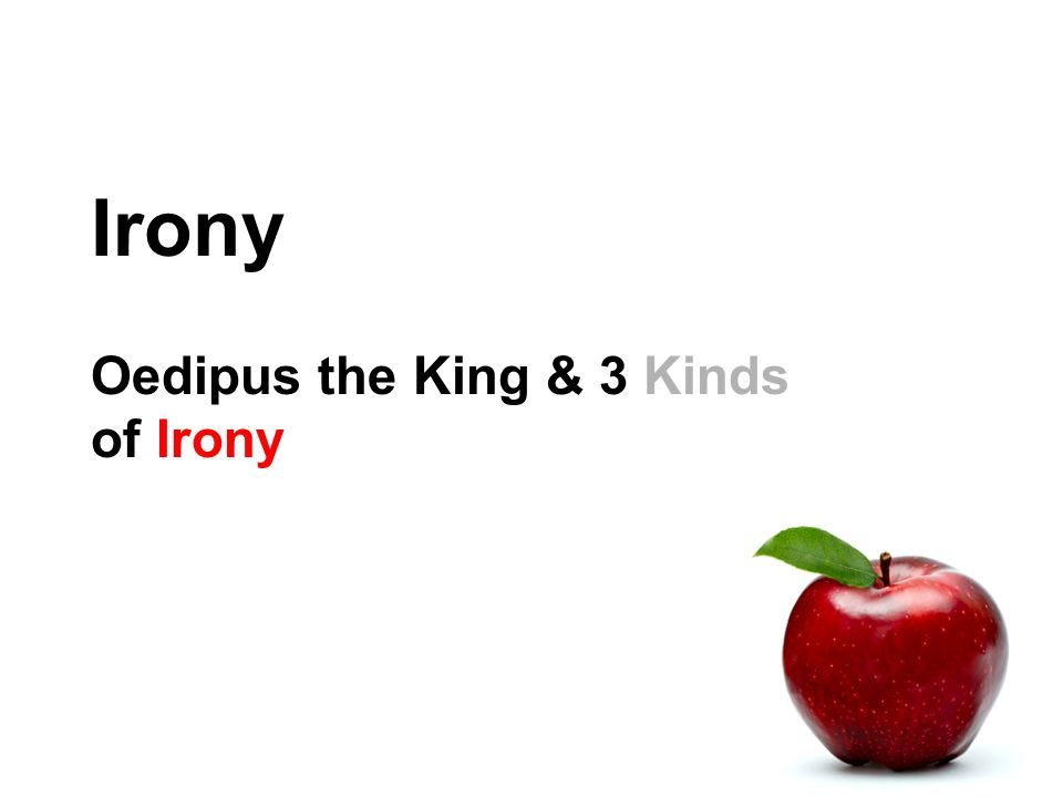 Irony Oedipus the King & 3 Kinds of Irony