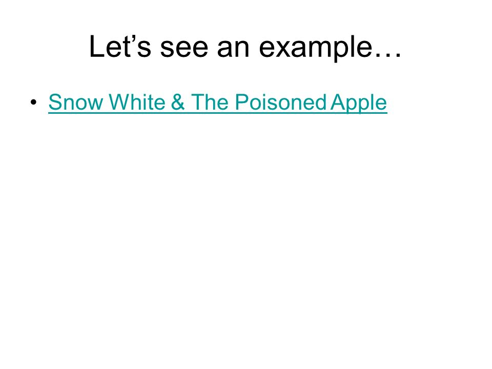 Let's see an example… Snow White & The Poisoned Apple