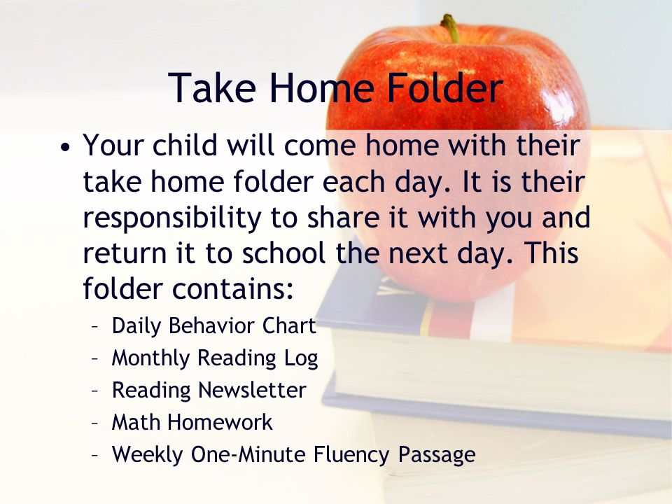 Take Home Folder Your child will come home with their take home folder each day.