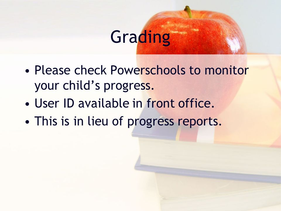 Grading Please check Powerschools to monitor your child's progress.