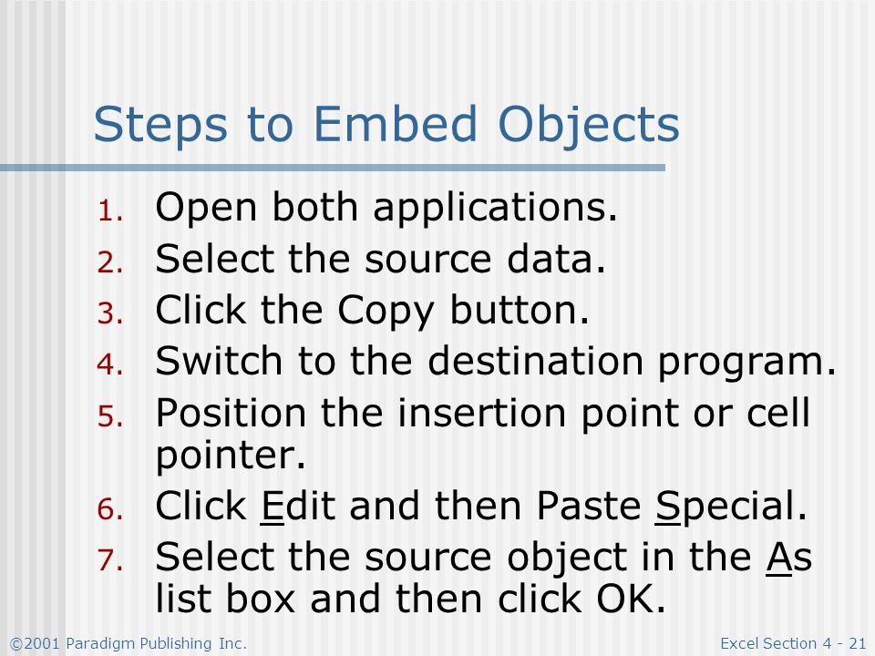 ©2001 Paradigm Publishing Inc.Excel Section Steps to Embed Objects 1.