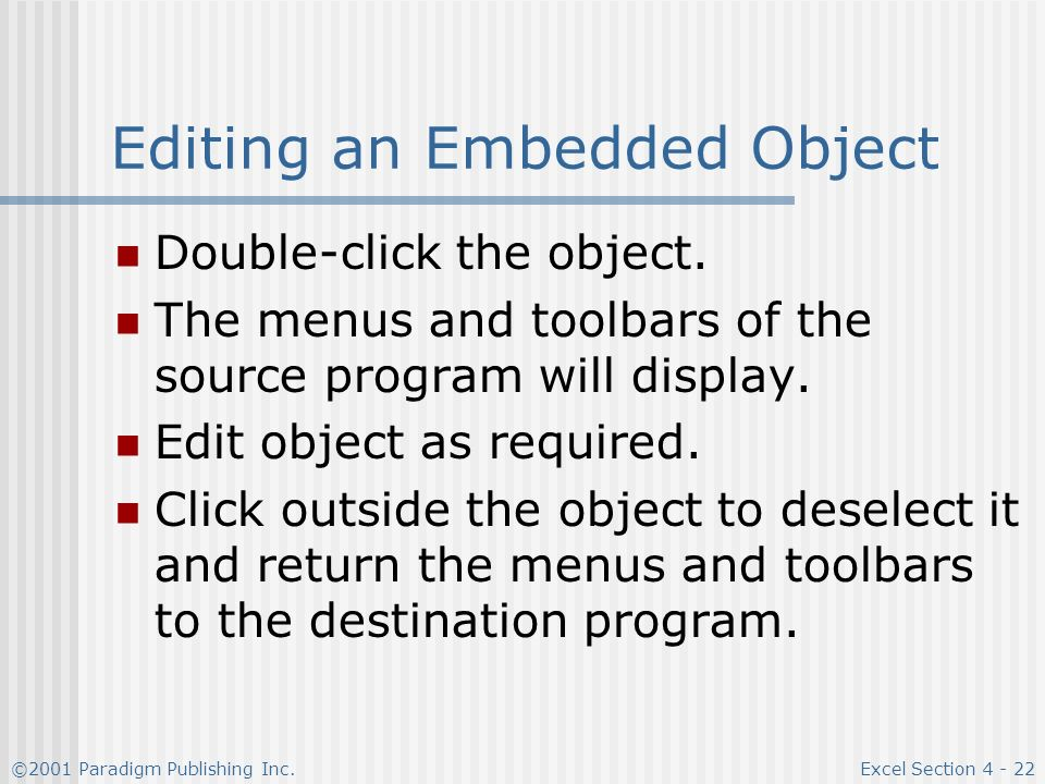 ©2001 Paradigm Publishing Inc.Excel Section Editing an Embedded Object Double-click the object.