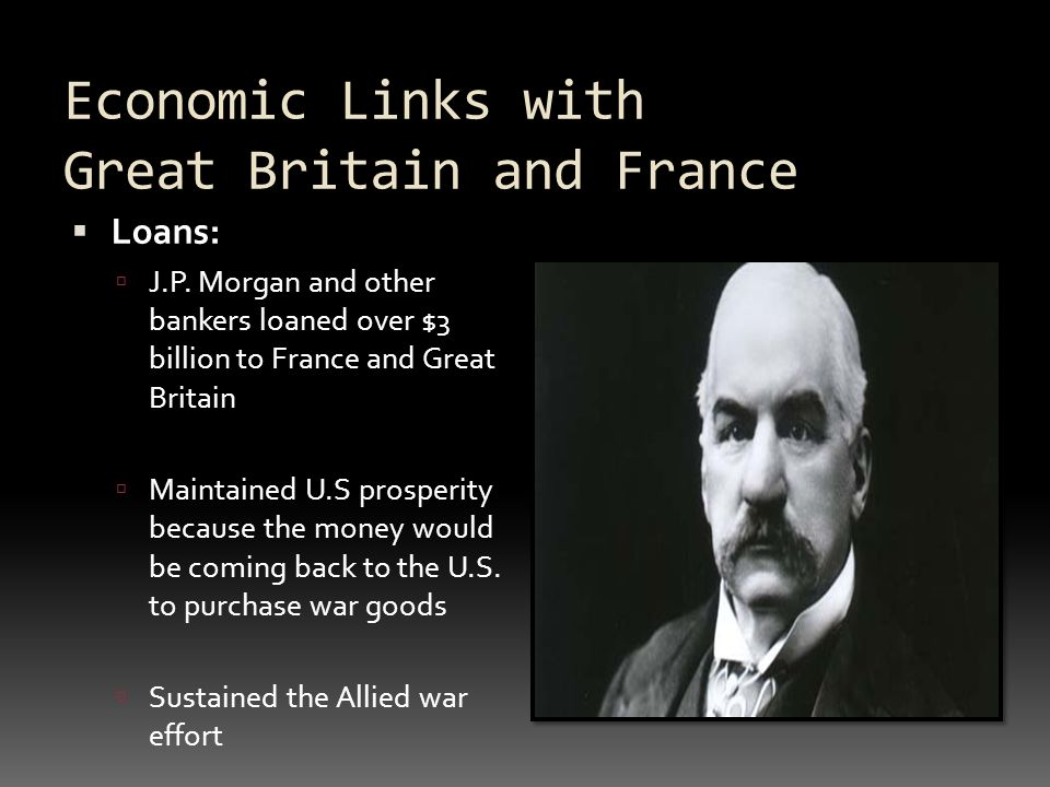 Economic Links with Great Britain and France  Loans:  J.P.