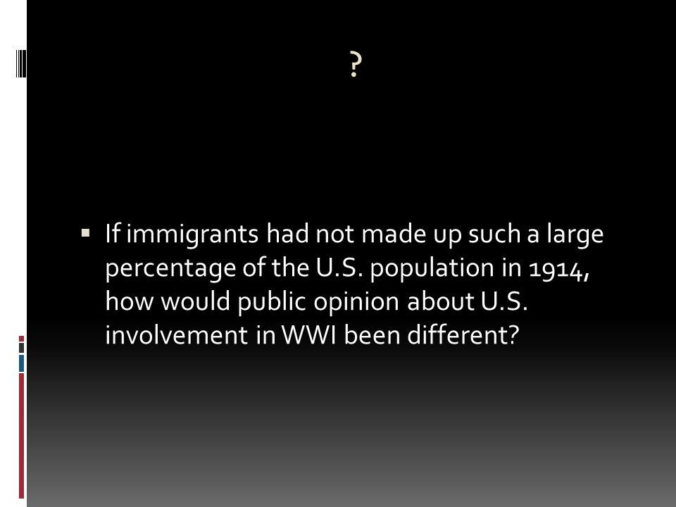  If immigrants had not made up such a large percentage of the U.S.