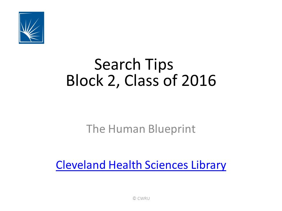 Block 2 class of 2016 the human blueprint cleveland health 1 block 2 class of 2016 the human blueprint cleveland health sciences library search tips cwru malvernweather Images
