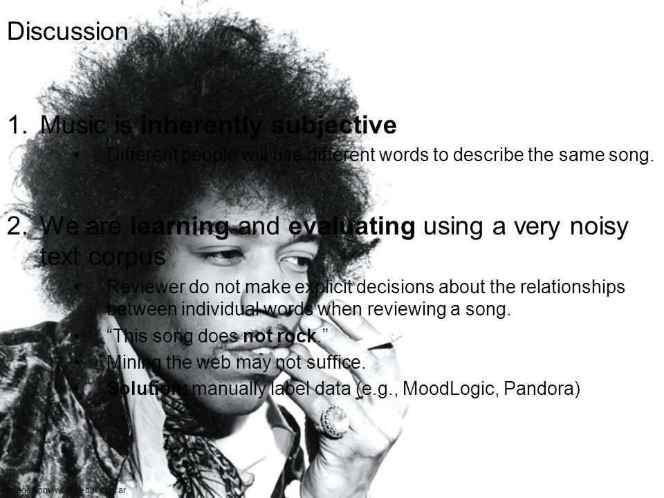 20 Discussion 1.Music is inherently subjective Different people will use different words to describe the same song.