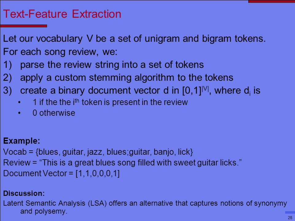 28 Text-Feature Extraction Let our vocabulary V be a set of unigram and bigram tokens.