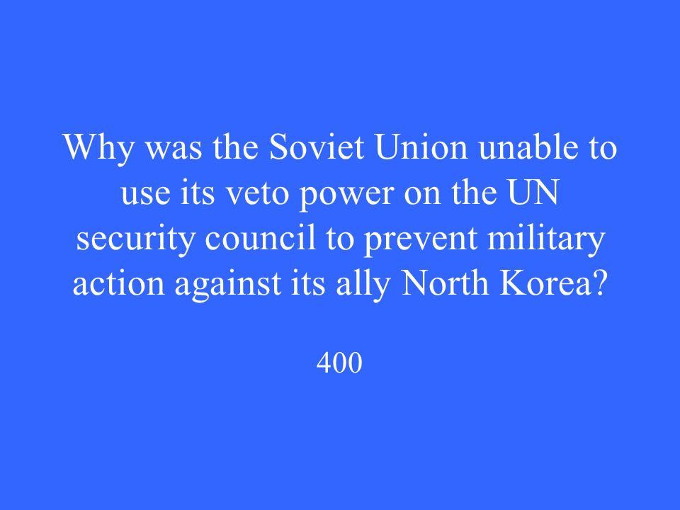 Why was the Soviet Union unable to use its veto power on the UN security council to prevent military action against its ally North Korea.