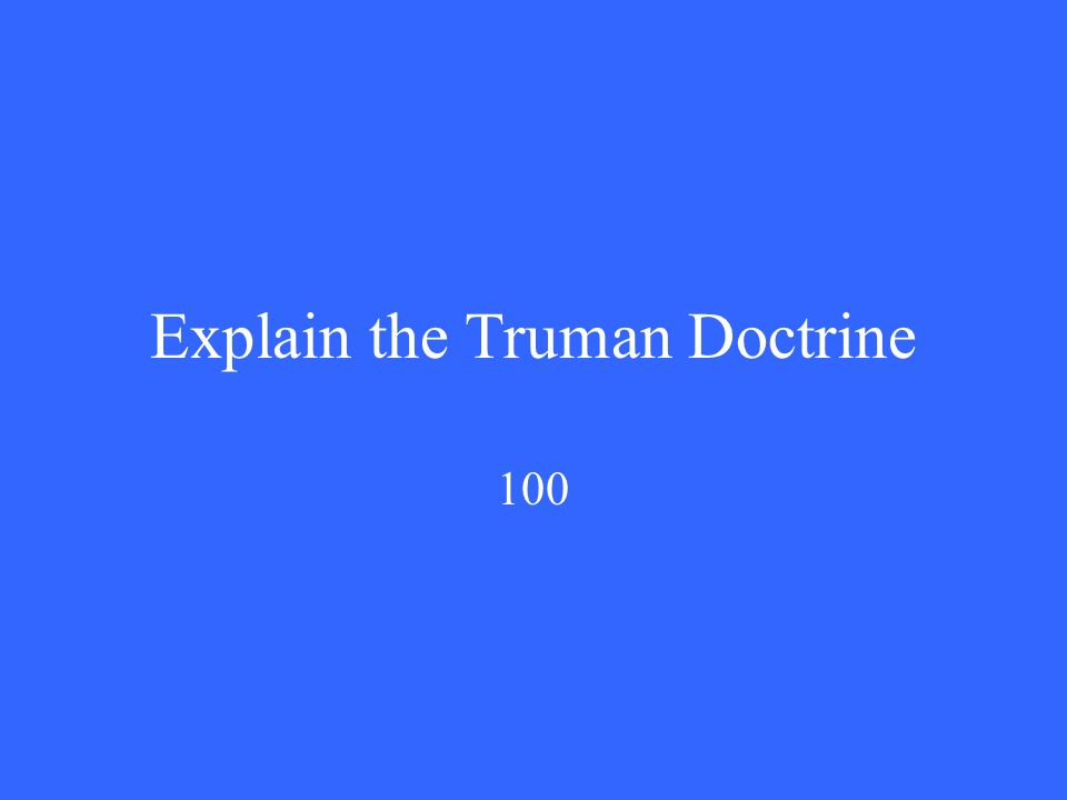 Explain the Truman Doctrine 100