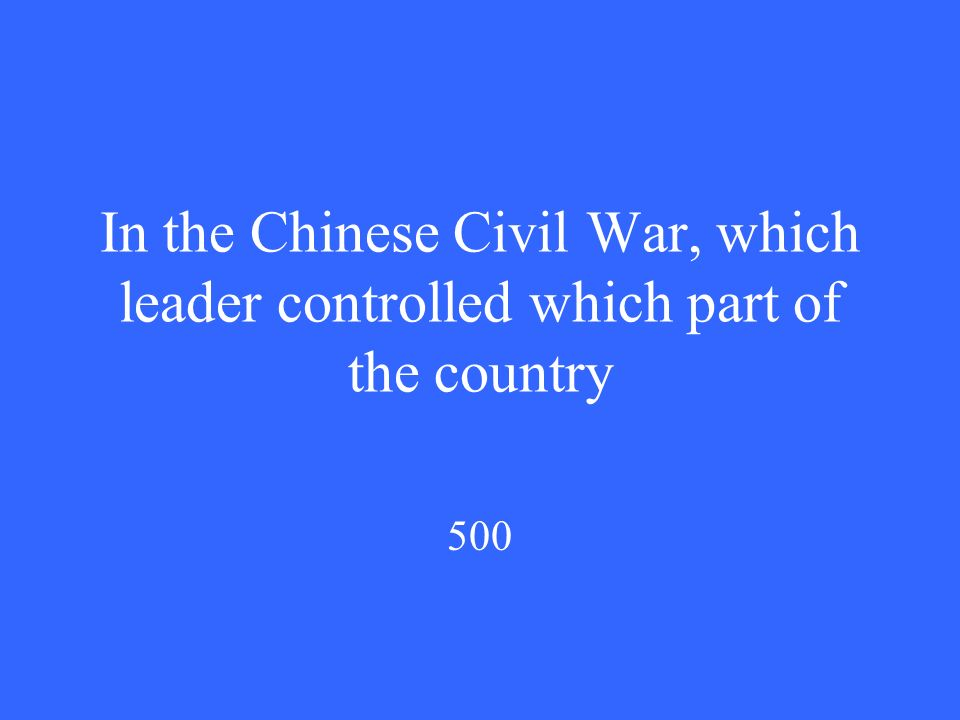 In the Chinese Civil War, which leader controlled which part of the country 500