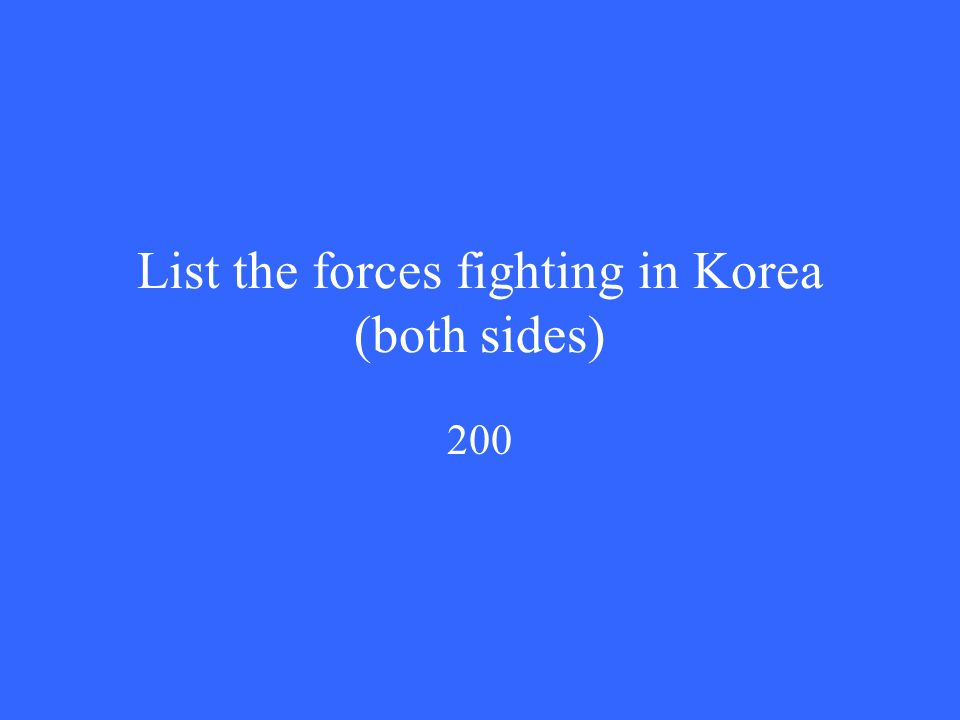 List the forces fighting in Korea (both sides) 200