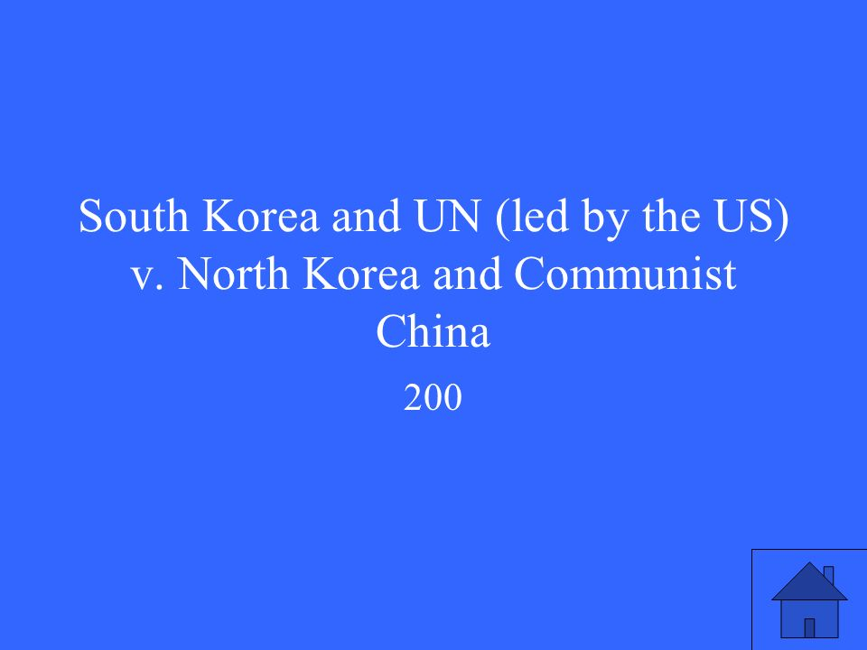 South Korea and UN (led by the US) v. North Korea and Communist China 200